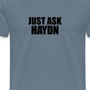 Just ask haydn T-Shirts - Men's Premium T-Shirt