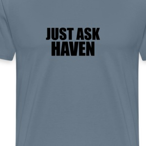 Just ask haven T-Shirts - Men's Premium T-Shirt