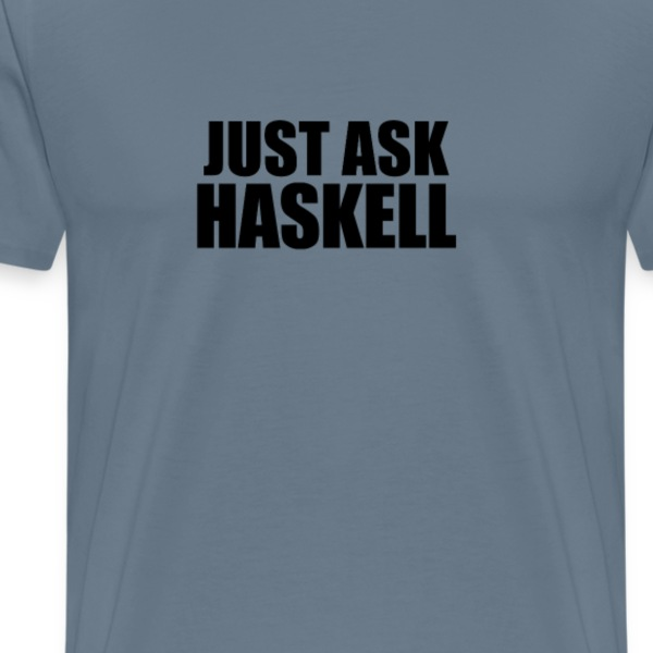 Just ask haskell T-Shirts - Men's Premium T-Shirt