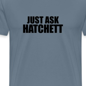 Just ask hatchett T-Shirts - Men's Premium T-Shirt
