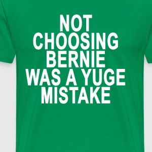 not_choosing_bernie_was_a_yuge_mistake_ - Men's Premium T-Shirt