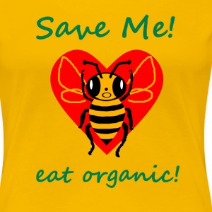 Save the Bees! Help the bees by going organic - Women's Premium T-Shirt