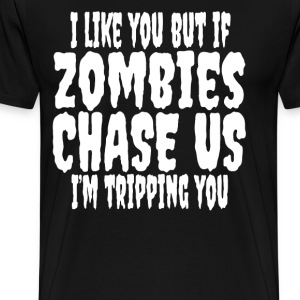 I Like You But If Zombies Chase Us.... - Men's Premium T-Shirt