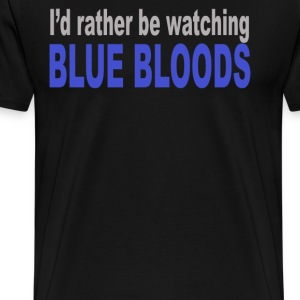 I'd Rather Be Watching Blue Bloods - Men's Premium T-Shirt