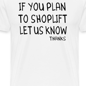 Clerks Quote - If You Plan To Shoplift Let Us Know - Men's Premium T-Shirt