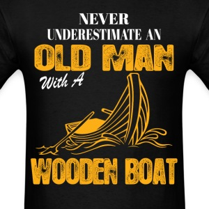 Never Underestimate An Old Man With A Wooden Boat T-Shirts - Men's T-Shirt
