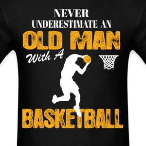 Never Underestimate An Old Man With A Basketball T-Shirts - Men's T-Shirt