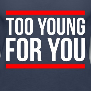 Too Young For You Tanks - Women's Premium Tank Top