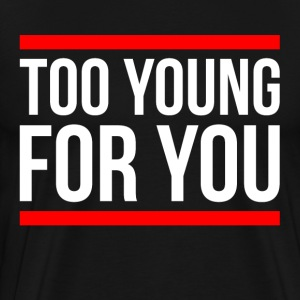 Too Young For You T-Shirts - Men's Premium T-Shirt