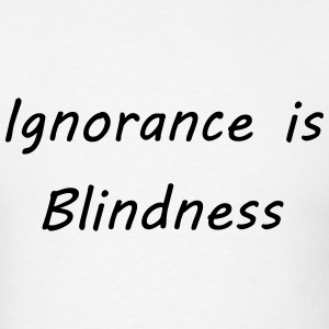 Ignorance is blindness T-Shirts - Men's T-Shirt