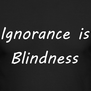 Ignorance is blindness Long Sleeve Shirts - Men's Long Sleeve T-Shirt by Next Level
