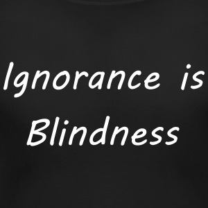 Ignorance is blindness T-Shirts - Women's Maternity T-Shirt