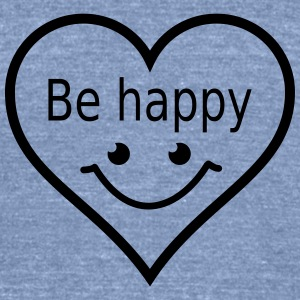 be happy T-Shirts - Unisex Tri-Blend T-Shirt by American Apparel