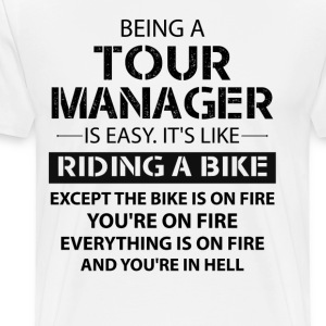 Being A Tour Manager Like The Bike Is On Fire T-Shirts - Men's Premium T-Shirt