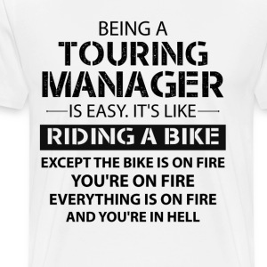 Being A Touring Manager Like The Bike Is On Fire T-Shirts - Men's Premium T-Shirt