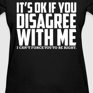 It's Okay To Disagree - Women's T-Shirt