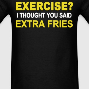 EXERCISE THOUGHT YOU SAID EXTRA FRIES - Men's T-Shirt