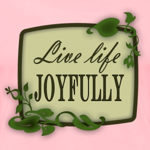 Live Life Joyfully - Women's Premium T-Shirt