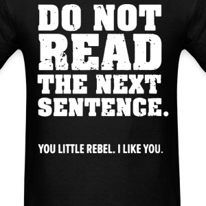 Do Not Read The Next Sentence - Men's T-Shirt