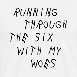 Running Through the Six with my Woes Shirt - Men's Premium T-Shirt