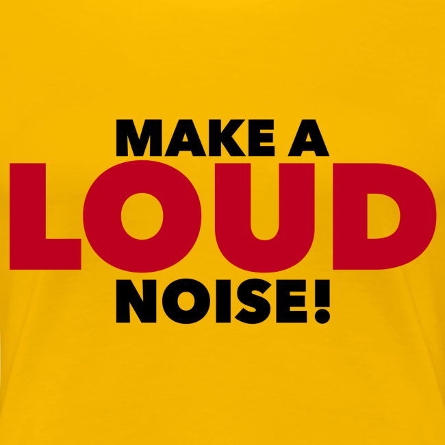 Make a LOUD Noise!