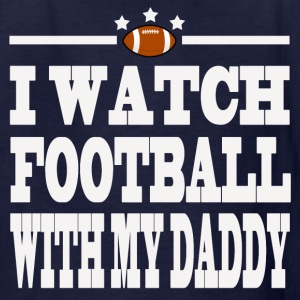 WATCH FOOTBALL WITH MY DADDY,WATCH ,FOOTBALL, WITH - Kids' T-Shirt