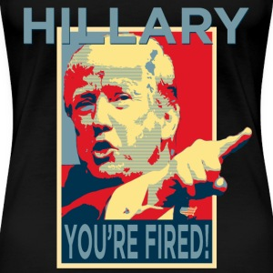 Hillary You're Fired T-Shirts - Women's Premium T-Shirt