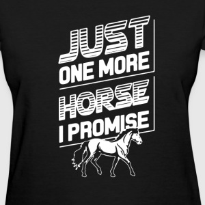 Just One More Horse  - Women's T-Shirt