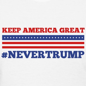 Keep America Great #NeverTrump - Women's T-Shirt