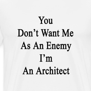 you_dont_want_me_as_an_enemy_im_an_archi T-Shirts - Men's Premium T-Shirt