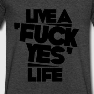 Live a fuck yes life T-Shirts - Men's V-Neck T-Shirt by Canvas