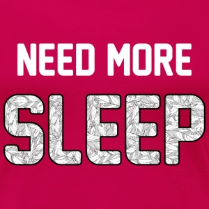 Need more sleep - Women's Premium T-Shirt