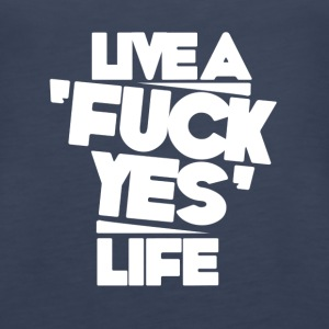 Live a 'Fuck Yes' Life - Women's Premium Tank Top