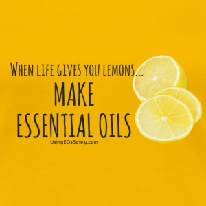 When Life Gives You Lemons...Make Essential Oils - Women's Premium T-Shirt
