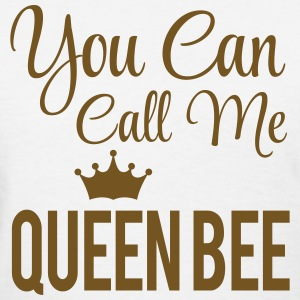 You can call me Queen bee T-Shirts - Women's T-Shirt