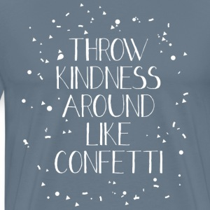 Throw Kindness Around Like Confetti T-Shirts - Men's Premium T-Shirt