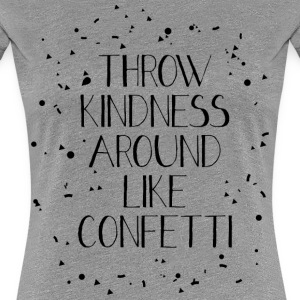 Throw Kindness Around Like Confetti T-Shirts - Women's Premium T-Shirt