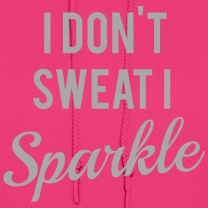 I don't sweat I sparkle Hoodies - Women's Hoodie