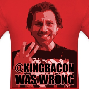 @KingBacon Was Wrong - Men's T-Shirt