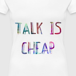 TALK IS CHEAP T-SHIRT T-Shirts - Women's Premium T-Shirt