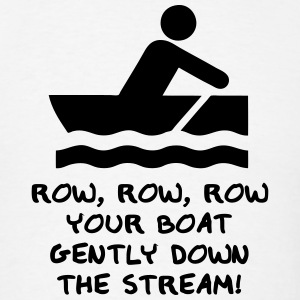 Row, Row, Row Your Boat Gently Down The Stream! T-Shirts - Men's T-Shirt