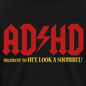ADHD Highway to LOOK A SQUIRREL! - Men's Premium T-Shirt