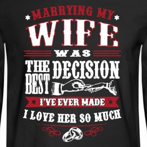 Wife Best Decision Shirt - Men's Long Sleeve T-Shirt