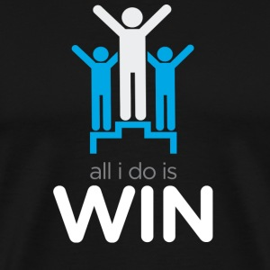 All I do is win - Men's Premium T-Shirt