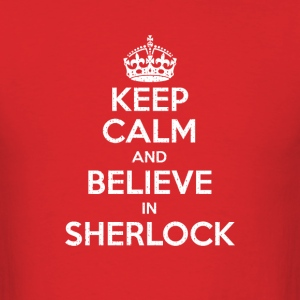 Keep Calm Believe In Sherlock - Men's T-Shirt