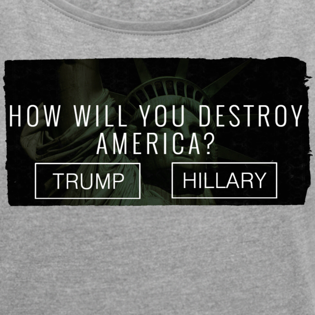 How will you destory America? Women's Loose Boxy Tee - [America Is Fucked™]