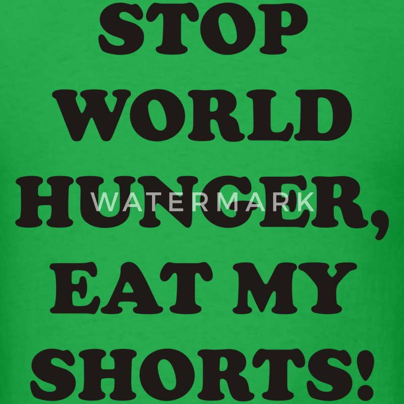 Stop world hunger, eat my shorts! - Men's T-Shirt