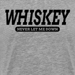 WHISKEY Never Let Me Down FUNNY T-Shirts - Men's Premium T-Shirt