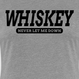 WHISKEY Never Let Me Down FUNNY T-Shirts - Women's Premium T-Shirt