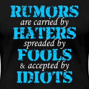 Rumors Haters Fools Idiots Quote T-Shirts - Women's Premium T-Shirt